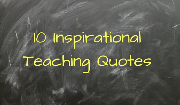 Inspirational Teaching Quotes Extraordinary 10 Inspirational Teaching Quotes  Classe365